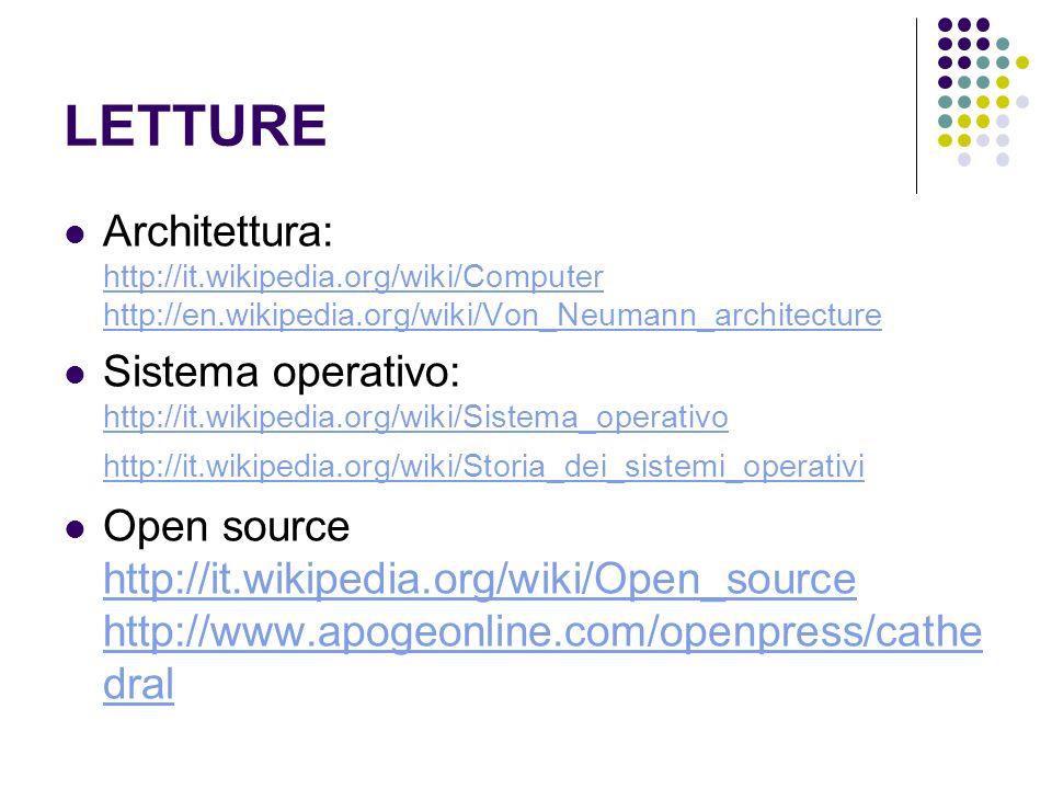 LETTURE Architettura: http://it.wikipedia.org/wiki/Computer http://en.wikipedia.org/wiki/Von_Neumann_architecture http://it.wikipedia.org/wiki/Compute