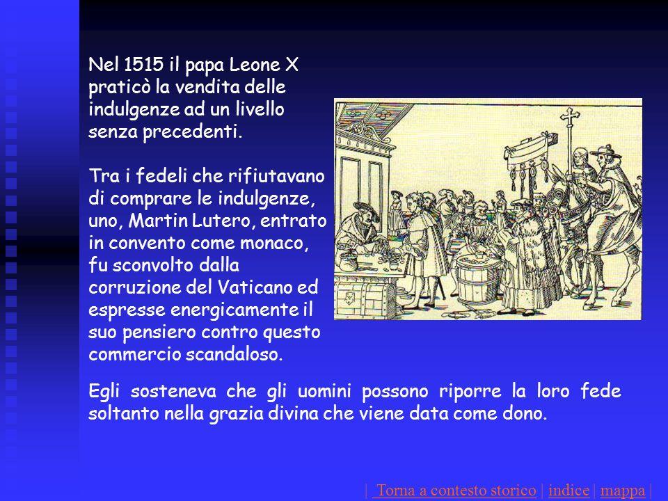 Nel 1515 il papa Leone X praticò la vendita delle indulgenze ad un livello senza precedenti. Tra i fedeli che rifiutavano di comprare le indulgenze, u