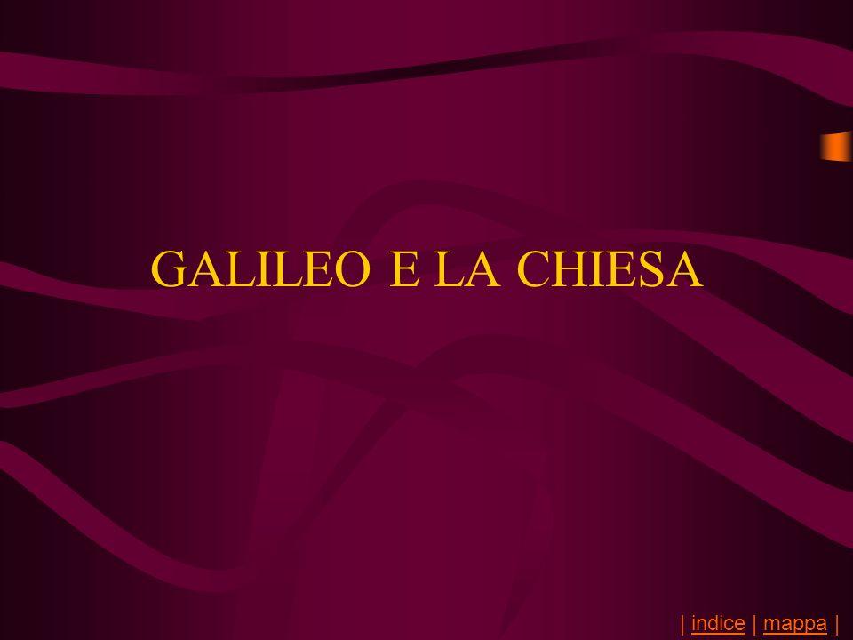 GALILEO E LA CHIESA | indice | mappa |indicemappa