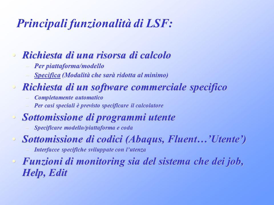Principali funzionalità di LSF: Richiesta di una risorsa di calcoloRichiesta di una risorsa di calcolo –Per piattaforma/modello –Specifica (Modalità c