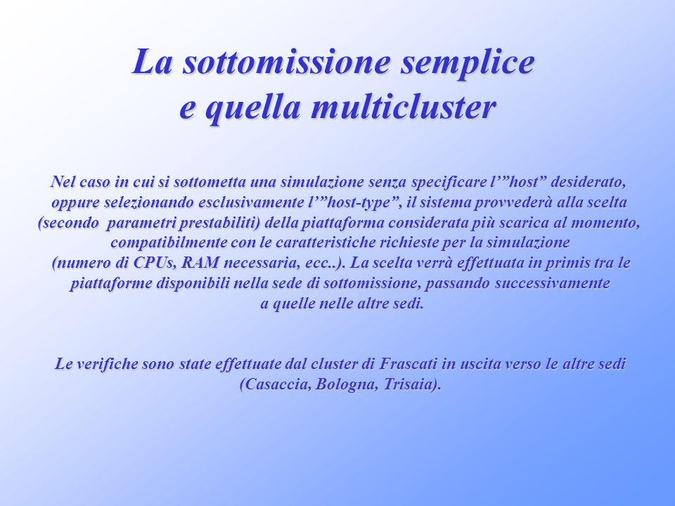 La sottomissione semplice e quella multicluster Nel caso in cui si sottometta una simulazione senza specificare lhost desiderato, oppure selezionando