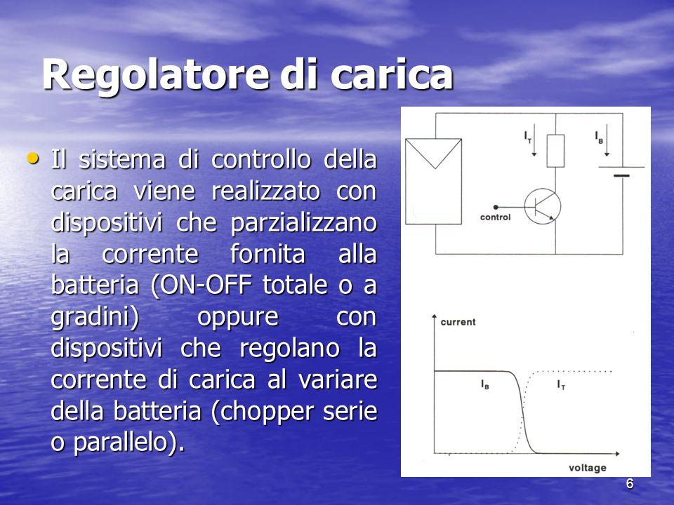 6 Regolatore di carica Il sistema di controllo della carica viene realizzato con dispositivi che parzializzano la corrente fornita alla batteria (ON-O