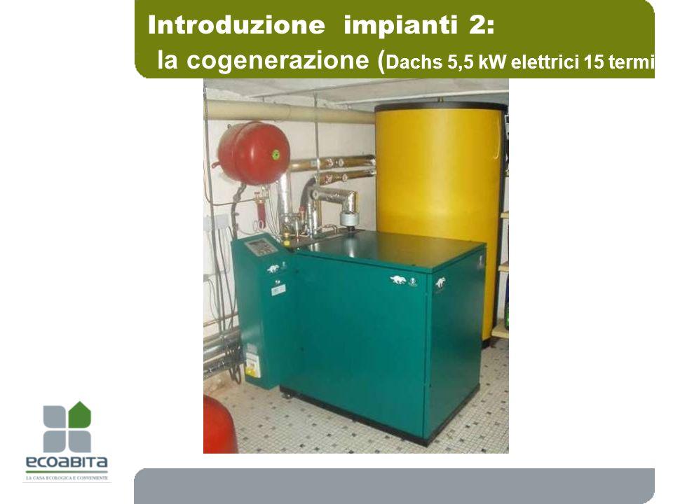 Introduzione impianti 2: la cogenerazione ( Dachs 5,5 kW elettrici 15 termici)