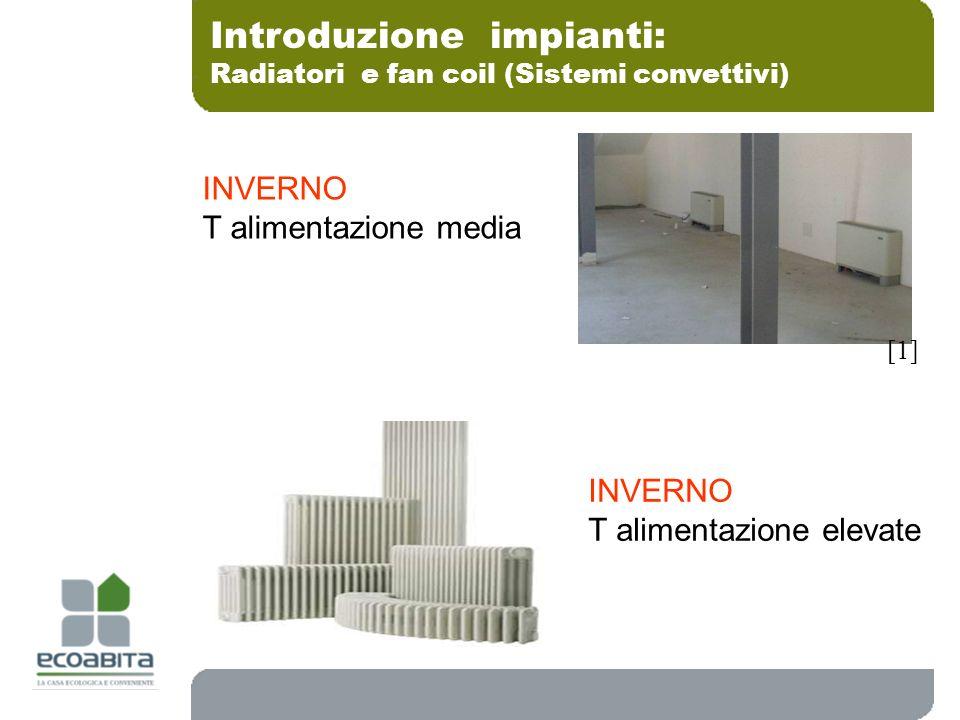 INVERNO T alimentazione elevate Introduzione impianti: Radiatori e fan coil (Sistemi convettivi) [1] INVERNO T alimentazione media