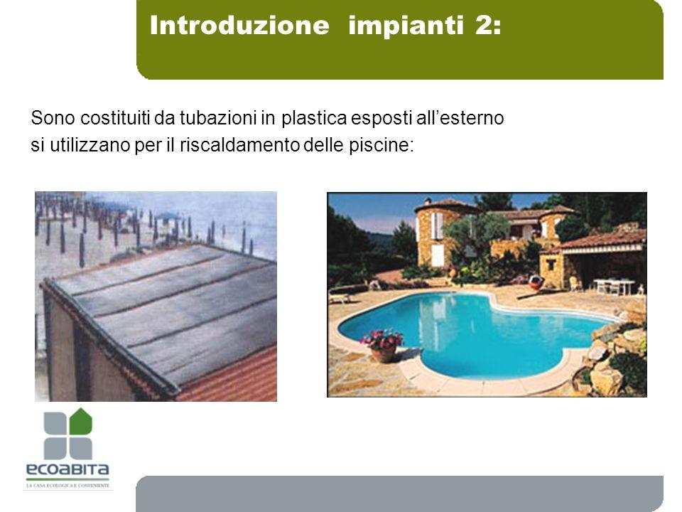 Sono costituiti da tubazioni in plastica esposti allesterno si utilizzano per il riscaldamento delle piscine: