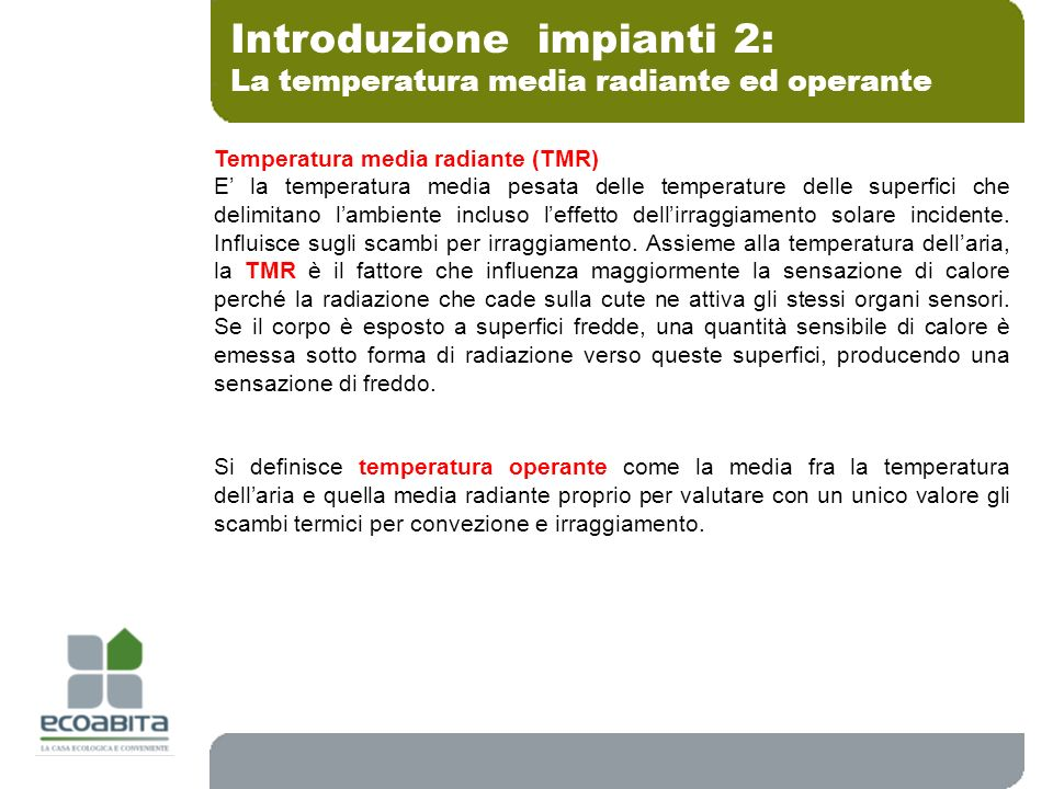 La temperatura media radiante ed operante Introduzione impianti 2: Temperatura media radiante (TMR) E la temperatura media pesata delle temperature de