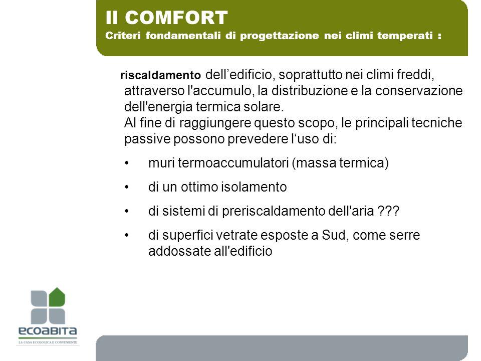 Criteri fondamentali di progettazione nei climi temperati : Il COMFORT riscaldamento delledificio, soprattutto nei climi freddi, attraverso l'accumulo