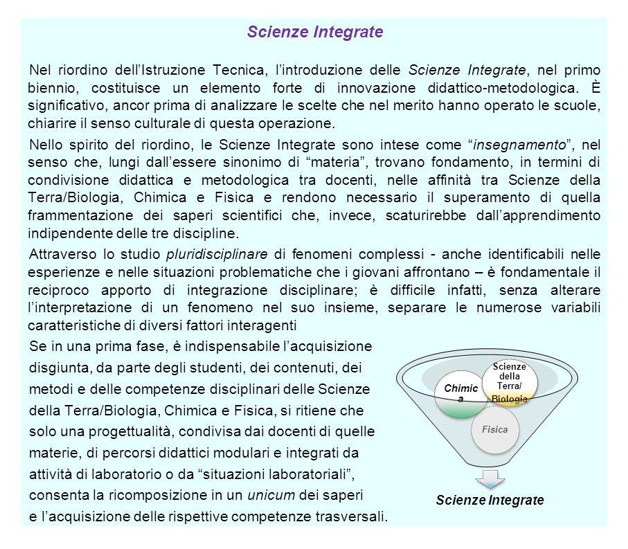 Scienze Integrate Nel riordino dellIstruzione Tecnica, lintroduzione delle Scienze Integrate, nel primo biennio, costituisce un elemento forte di inno