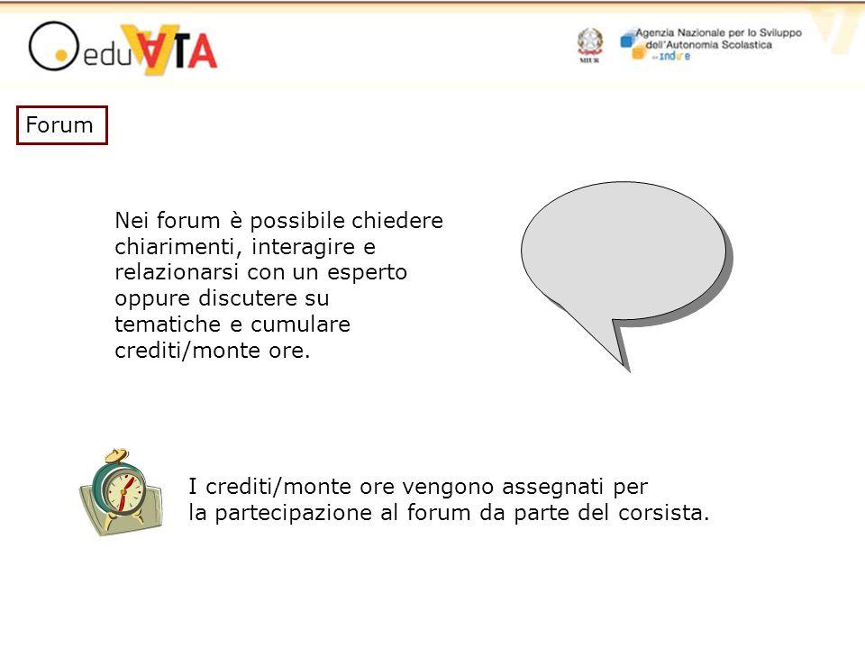 Forum I crediti/monte ore vengono assegnati per la partecipazione al forum da parte del corsista. Nei forum è possibile chiedere chiarimenti, interagi