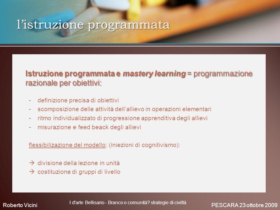 listruzione programmata Istruzione programmata e mastery learning = programmazione razionale per obiettivi: - -definizione precisa di obiettivi - -sco