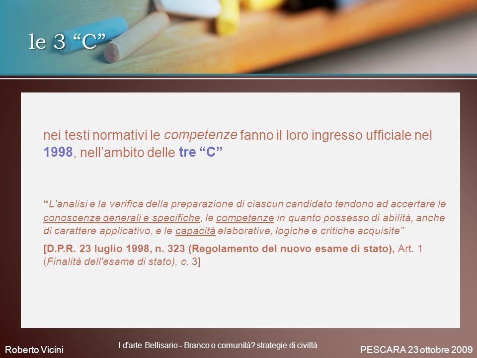 le 3 C nei testi normativi le competenze fanno il loro ingresso ufficiale nel 1998, nellambito delle tre C L'analisi e la verifica della preparazione