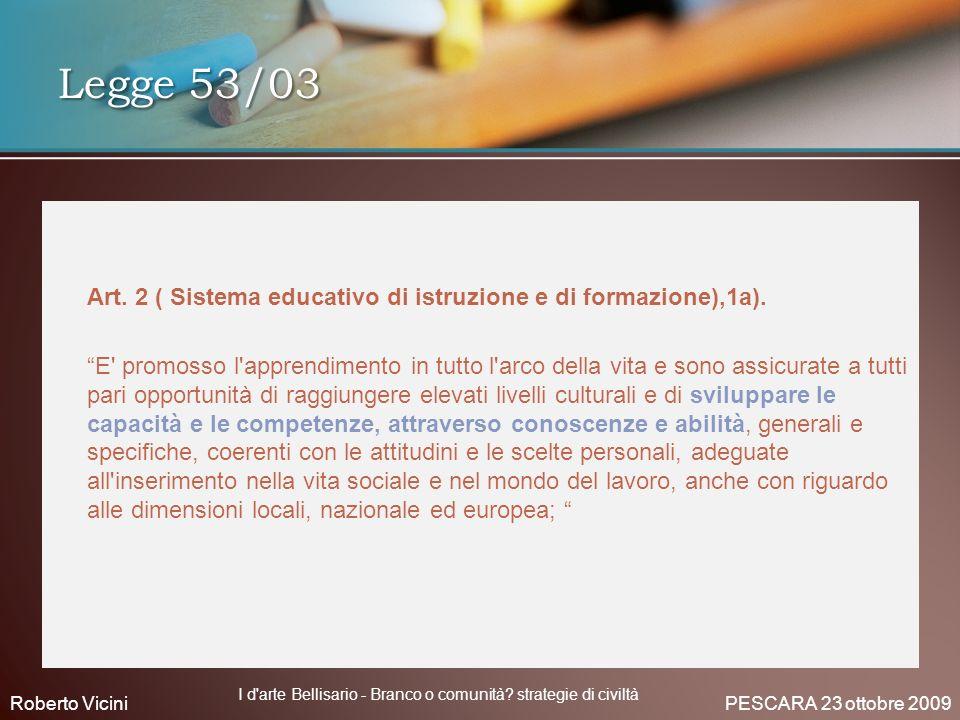 Art. 2 ( Sistema educativo di istruzione e di formazione),1a). E' promosso l'apprendimento in tutto l'arco della vita e sono assicurate a tutti pari o