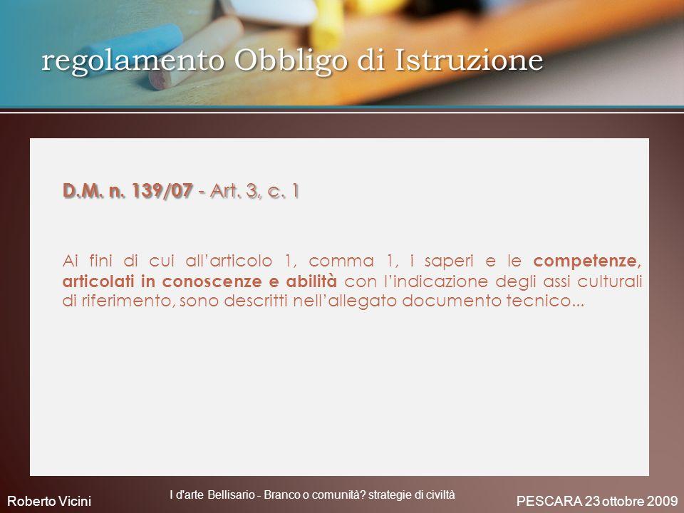 D.M. n. 139/07 - Art. 3, c. 1 Ai fini di cui allarticolo 1, comma 1, i saperi e le competenze, articolati in conoscenze e abilità con lindicazione deg