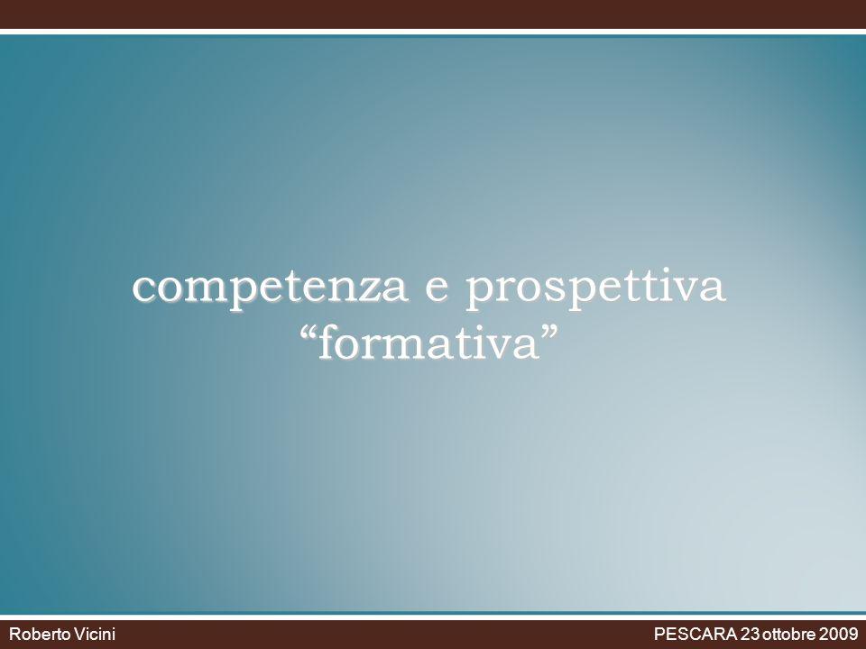 competenza e prospettiva formativa Roberto Vicini PESCARA 23 ottobre 2009