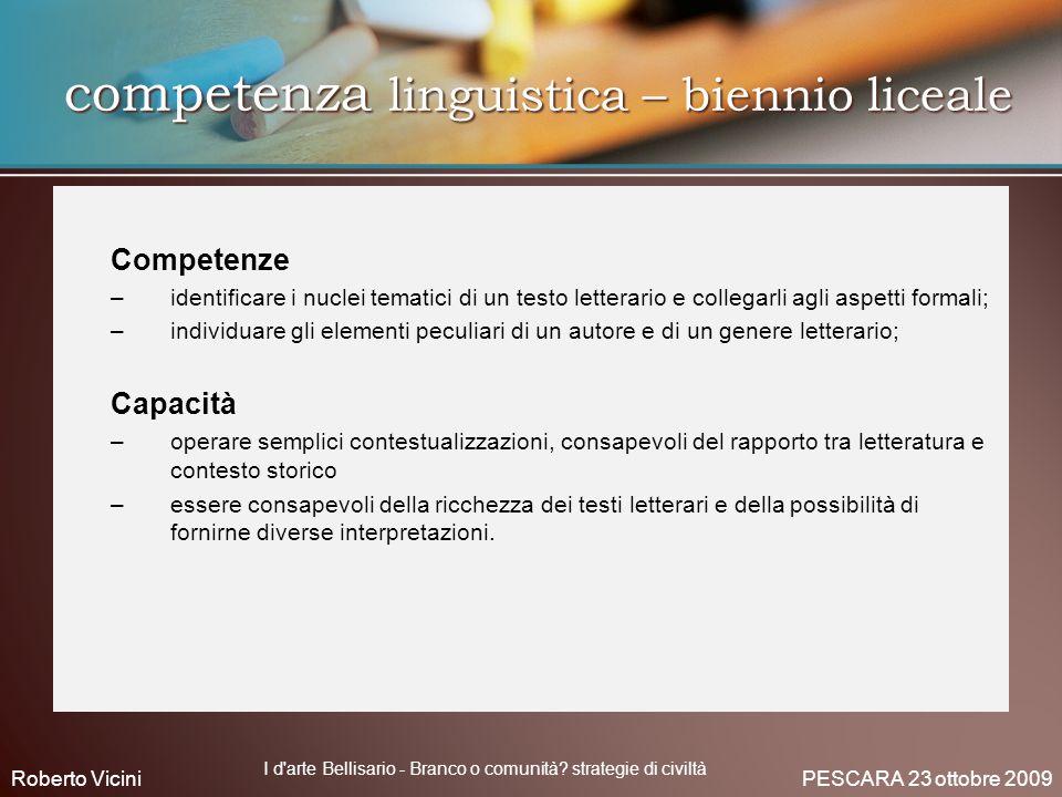 competenza linguistica – biennio liceale Competenze – –identificare i nuclei tematici di un testo letterario e collegarli agli aspetti formali; – –ind