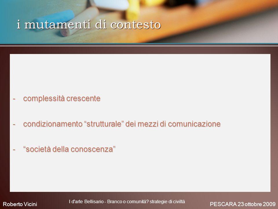 i mutamenti di contesto -complessità crescente -condizionamento strutturale dei mezzi di comunicazione -società della conoscenza Roberto Vicini PESCAR