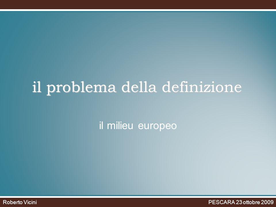 il problema della definizione il problema della definizione il milieu europeo Roberto Vicini PESCARA 23 ottobre 2009
