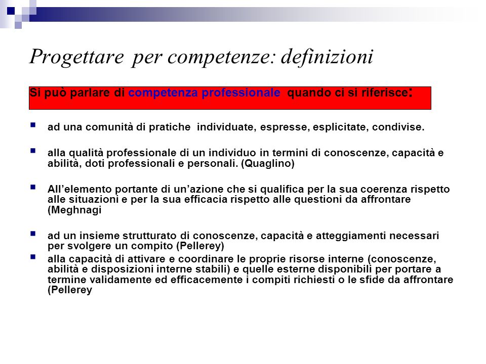 Progettare per competenze: definizioni Si può parlare di competenza professionale quando ci si riferisce : ad una comunità di pratiche individuate, es
