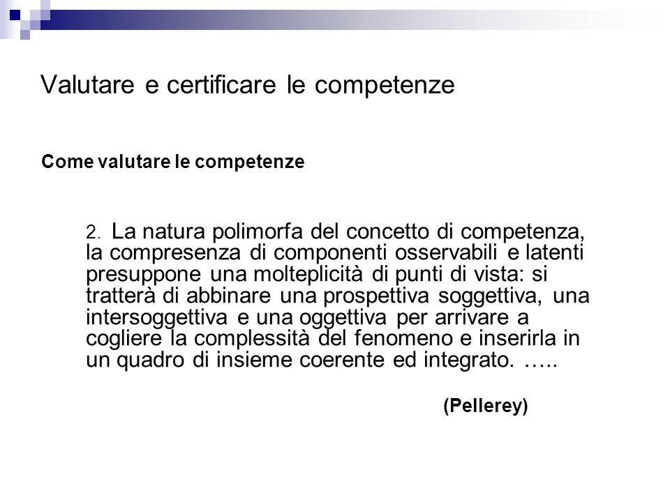 Valutare e certificare le competenze Come valutare le competenze 2. La natura polimorfa del concetto di competenza, la compresenza di componenti osser