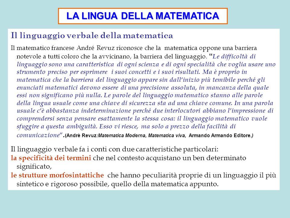 LA LINGUA DELLA MATEMATICA Il linguaggio verbale della matematica Il matematico francese André Revuz riconosce che la matematica oppone una barriera n