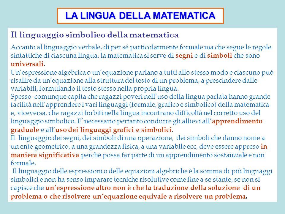 LA LINGUA DELLA MATEMATICA Il linguaggio simbolico della matematica Accanto al linguaggio verbale, di per sé particolarmente formale ma che segue le r