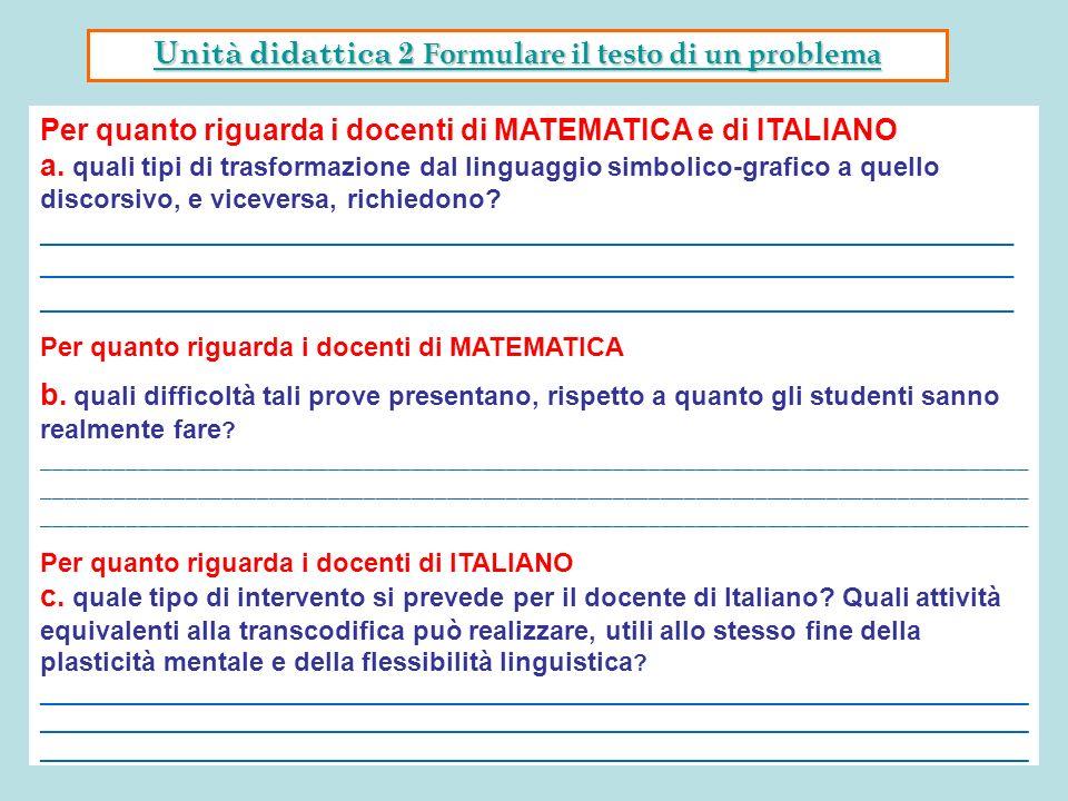 Per quanto riguarda i docenti di MATEMATICA e di ITALIANO a. quali tipi di trasformazione dal linguaggio simbolico-grafico a quello discorsivo, e vice