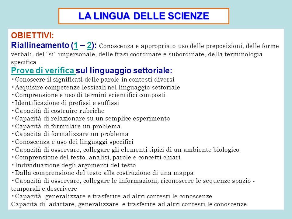 LA LINGUA DELLE SCIENZE OBIETTIVI: Riallineamento (1 – 2): Conoscenza e appropriato uso delle preposizioni, delle forme verbali, del si impersonale, d
