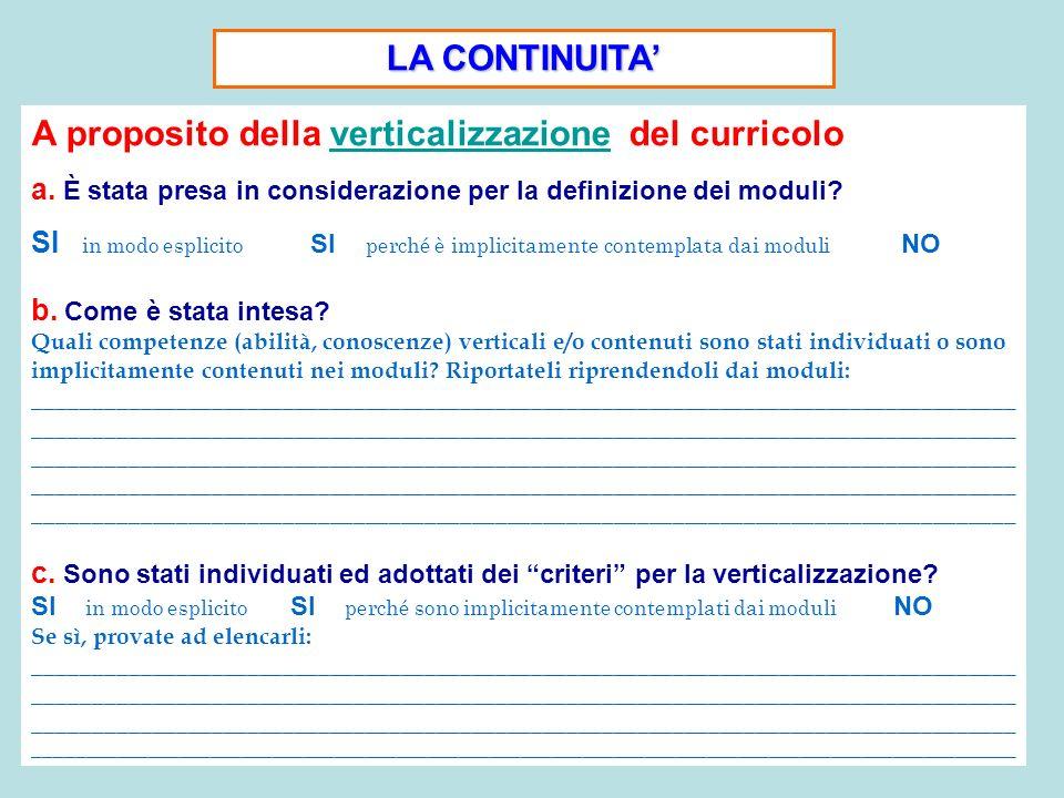 LA CONTINUITA A proposito della verticalizzazione del curricolo a. È stata presa in considerazione per la definizione dei moduli? SI in modo esplicito