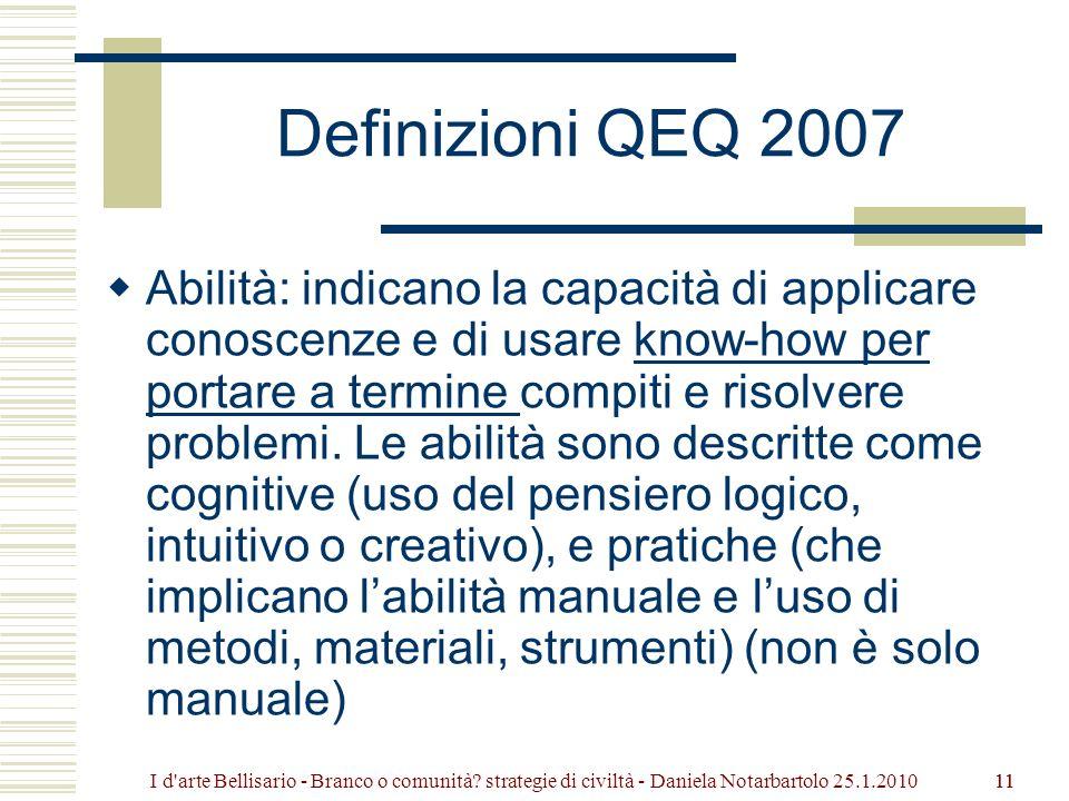 11 Definizioni QEQ 2007 Abilità: indicano la capacità di applicare conoscenze e di usare know-how per portare a termine compiti e risolvere problemi.