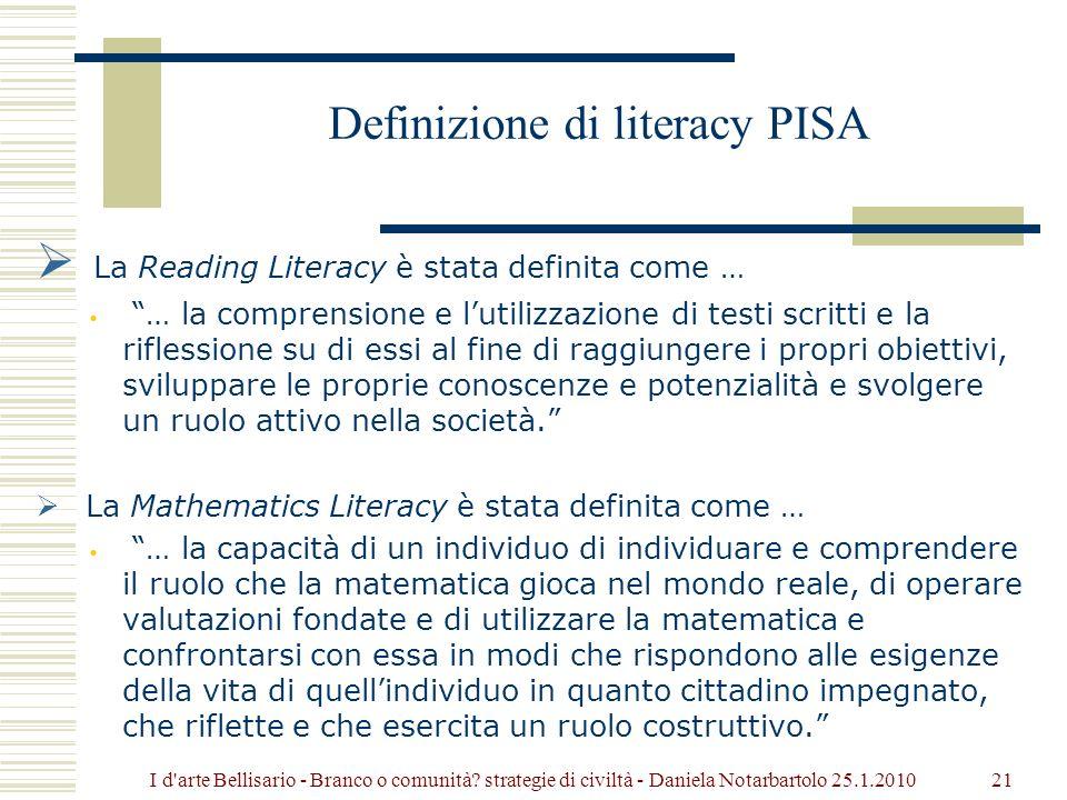 Definizione di literacy PISA La Reading Literacy è stata definita come … … la comprensione e lutilizzazione di testi scritti e la riflessione su di essi al fine di raggiungere i propri obiettivi, sviluppare le proprie conoscenze e potenzialità e svolgere un ruolo attivo nella società.