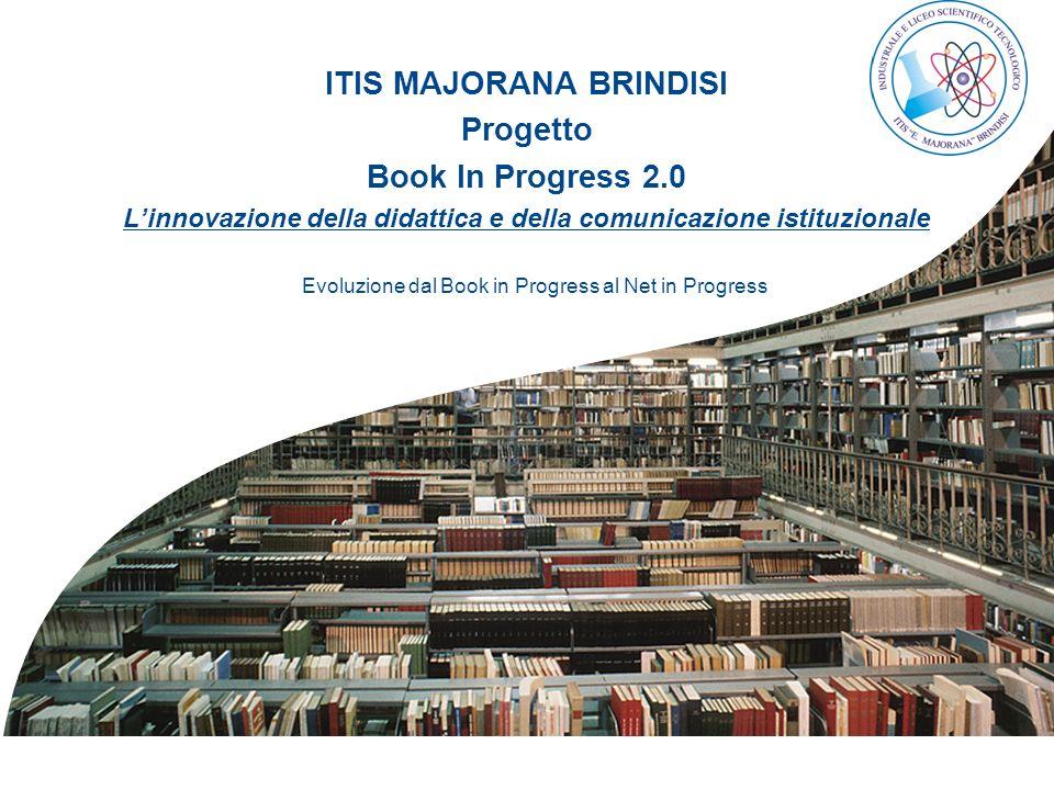 1 ITIS MAJORANA BRINDISI Progetto Book In Progress 2.0 Linnovazione della didattica e della comunicazione istituzionale Evoluzione dal Book in Progres