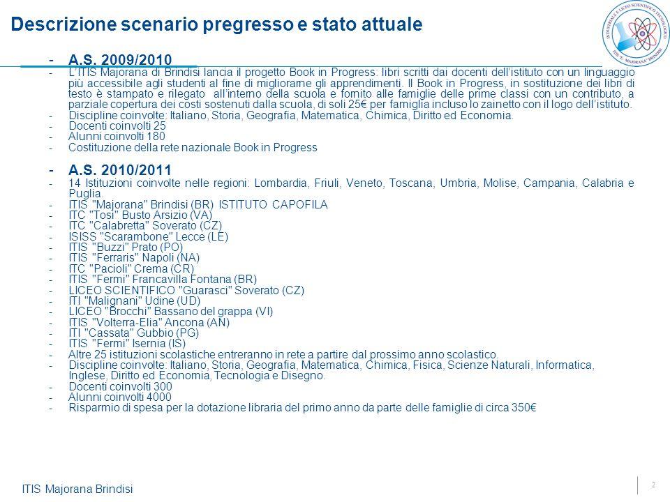 2 ITIS Majorana Brindisi Descrizione scenario pregresso e stato attuale -A.S. 2009/2010 -LITIS Majorana di Brindisi lancia il progetto Book in Progres