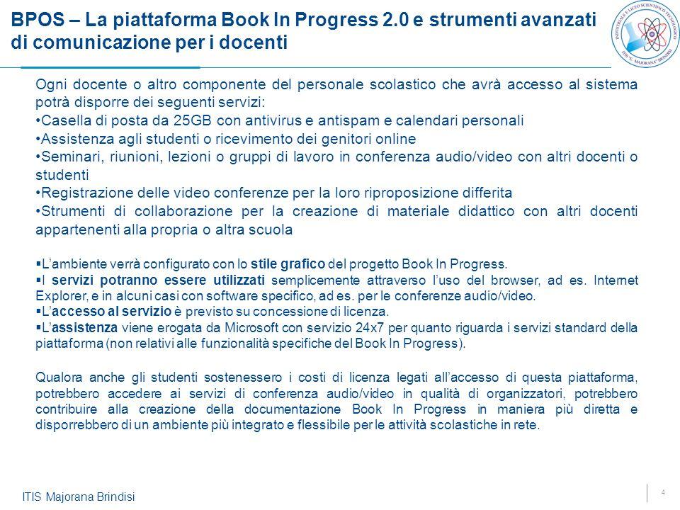 4 ITIS Majorana Brindisi BPOS – La piattaforma Book In Progress 2.0 e strumenti avanzati di comunicazione per i docenti Ogni docente o altro component