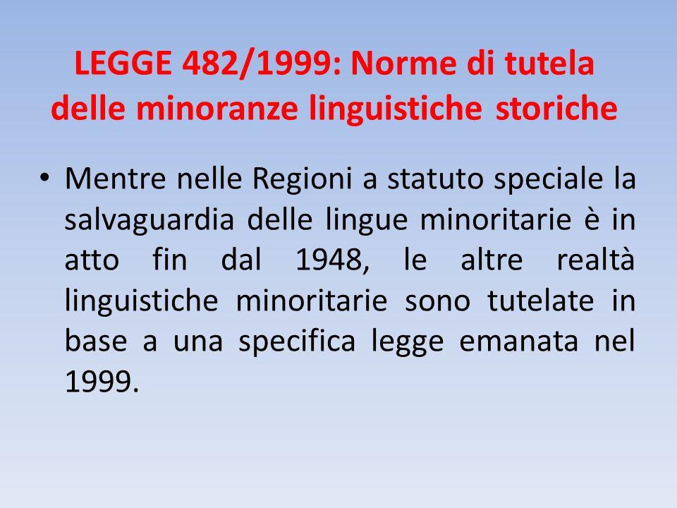 LEGGE 482/1999: Norme di tutela delle minoranze linguistiche storiche Mentre nelle Regioni a statuto speciale la salvaguardia delle lingue minoritarie
