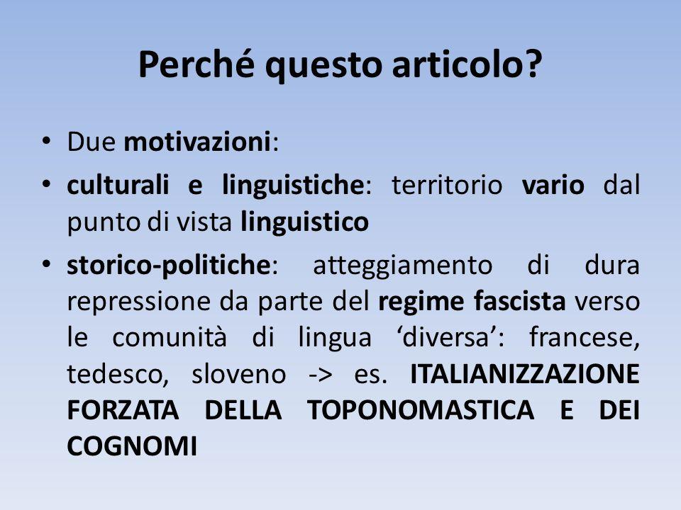 Perché questo articolo? Due motivazioni: culturali e linguistiche: territorio vario dal punto di vista linguistico storico-politiche: atteggiamento di