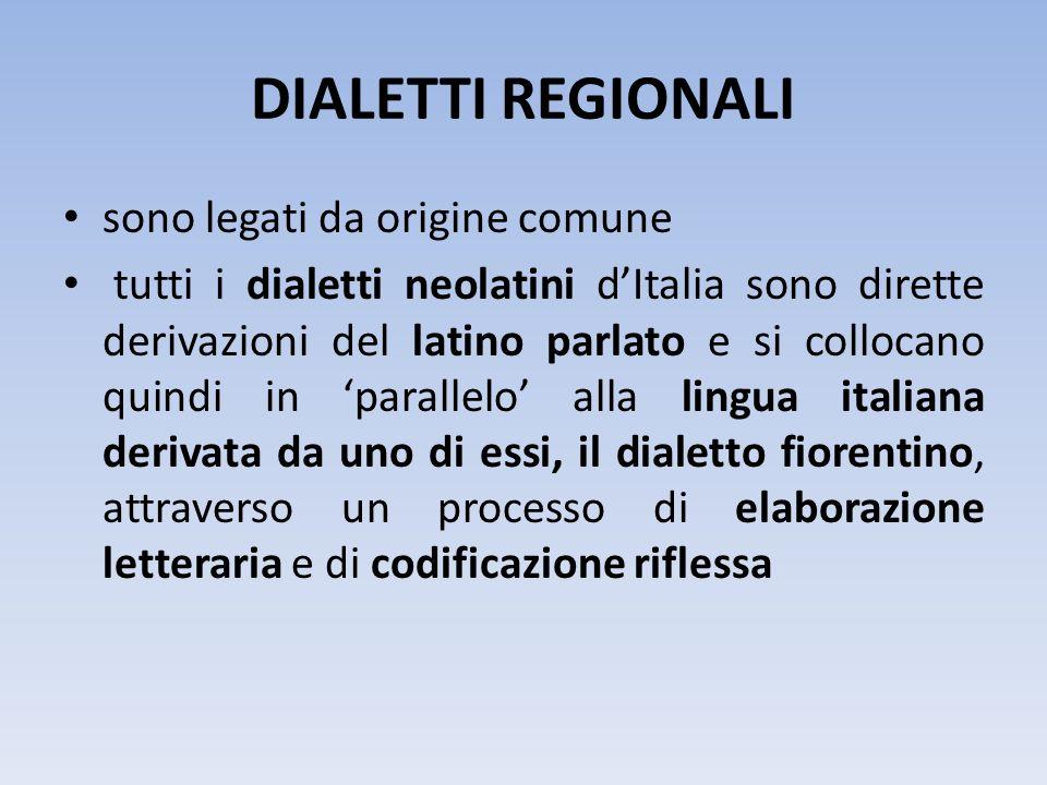 DIALETTI REGIONALI sono legati da origine comune tutti i dialetti neolatini dItalia sono dirette derivazioni del latino parlato e si collocano quindi
