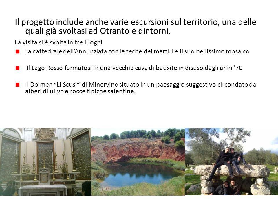 Il progetto include anche varie escursioni sul territorio, una delle quali già svoltasi ad Otranto e dintorni. La visita si è svolta in tre luoghi La