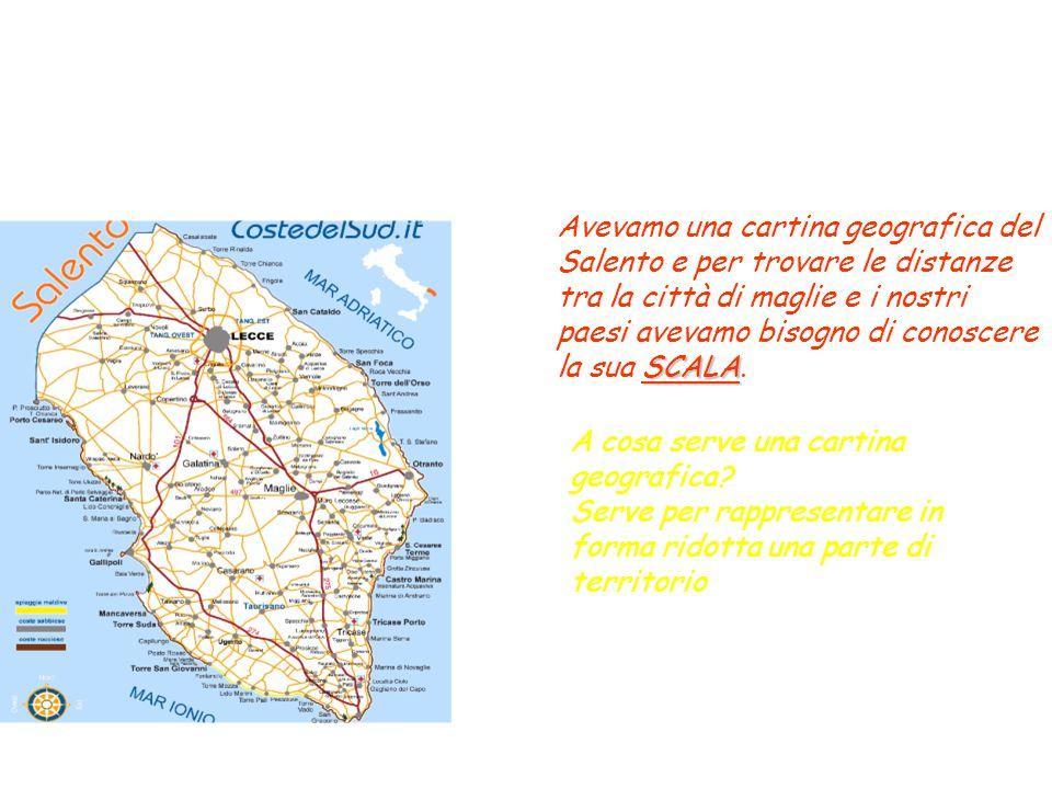 SCALA Avevamo una cartina geografica del Salento e per trovare le distanze tra la città di maglie e i nostri paesi avevamo bisogno di conoscere la sua