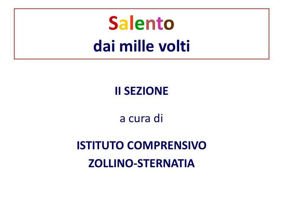 Salento dai mille volti II SEZIONE a cura di ISTITUTO COMPRENSIVO ZOLLINO-STERNATIA