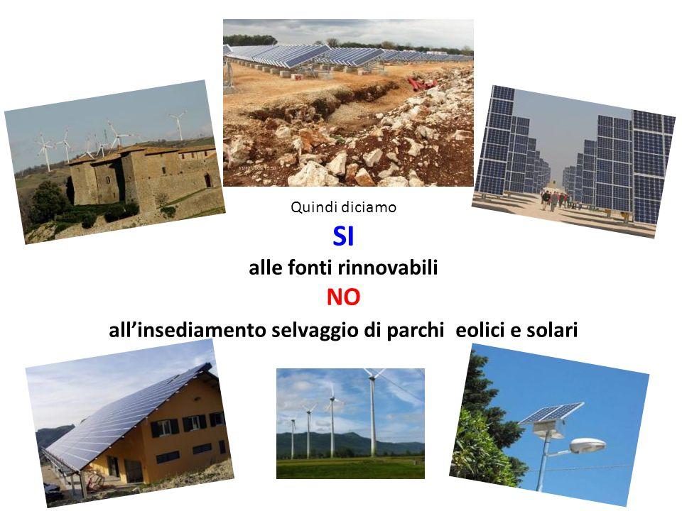 Quindi diciamo SI alle fonti rinnovabili NO allinsediamento selvaggio di parchi eolici e solari