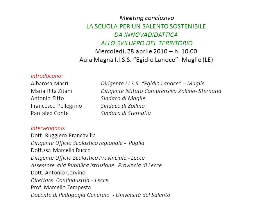 Meeting conclusivo LA SCUOLA PER UN SALENTO SOSTENIBILE DA INNOVADIDATTICA ALLO SVILUPPO DEL TERRITORIO Mercoledì, 28 aprile 2010 – h. 10.00 Aula Magn
