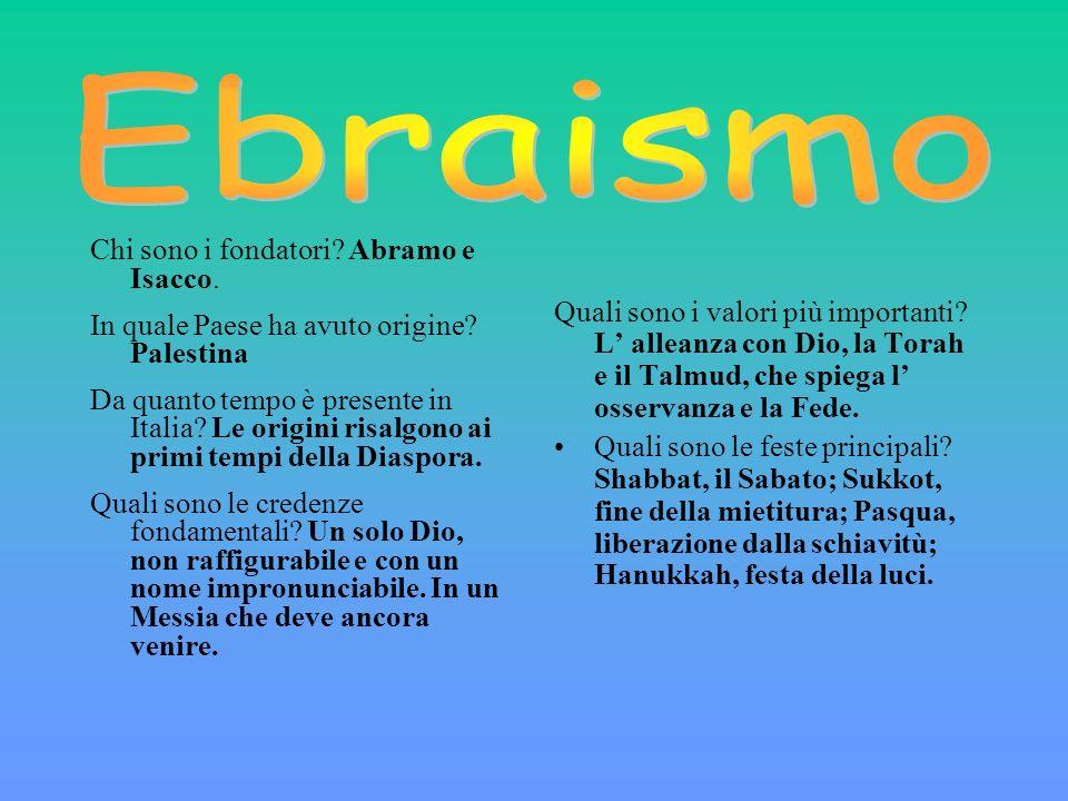 Quali sono i valori più importanti? L alleanza con Dio, la Torah e il Talmud, che spiega l osservanza e la Fede. Quali sono le feste principali? Shabb