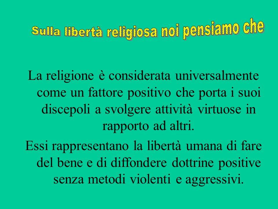 La religione è considerata universalmente come un fattore positivo che porta i suoi discepoli a svolgere attività virtuose in rapporto ad altri. Essi