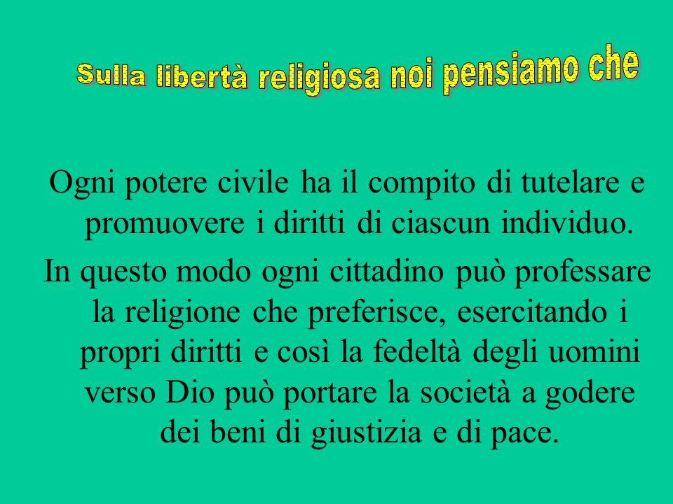 Tutte le religioni sono uguali davanti alla legge e nessuna deve essere discriminata in alcun modo.
