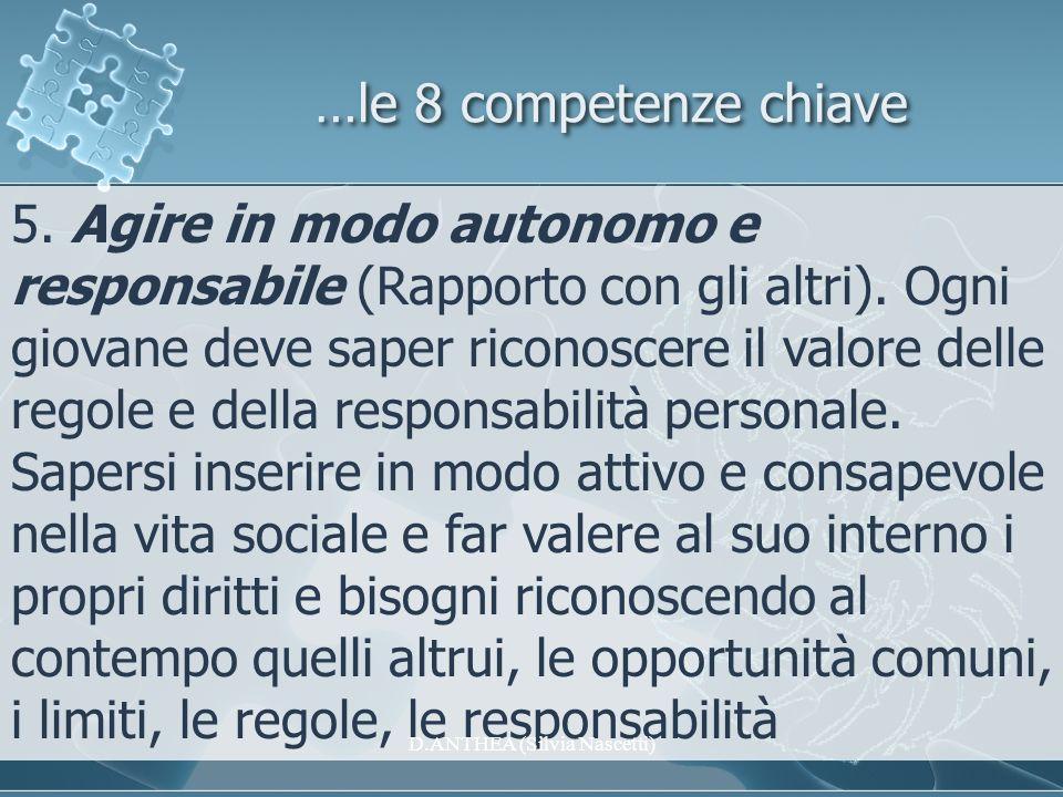 …le 8 competenze chiave 5. Agire in modo autonomo e responsabile (Rapporto con gli altri). Ogni giovane deve saper riconoscere il valore delle regole