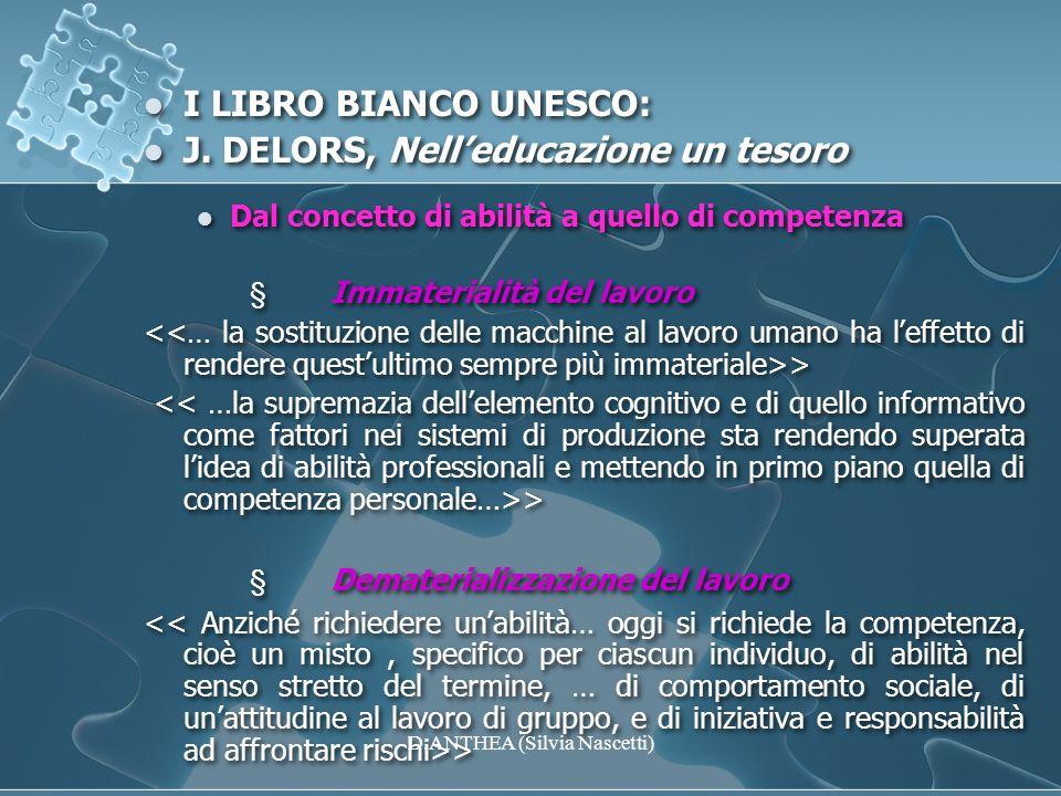 I LIBRO BIANCO UNESCO: J. DELORS, Nelleducazione un tesoro Dal concetto di abilità a quello di competenza Immaterialità del lavoro > Dematerializzazio