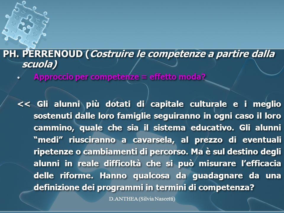PH. PERRENOUD (Costruire le competenze a partire dalla scuola) Approccio per competenze = effetto moda? << Gli alunni più dotati di capitale culturale