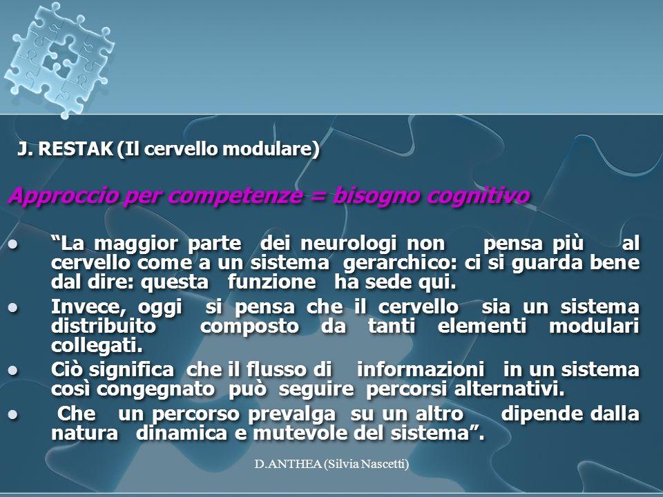 J. RESTAK (Il cervello modulare) Approccio per competenze = bisogno cognitivo La maggior parte dei neurologi non pensa più al cervello come a un siste