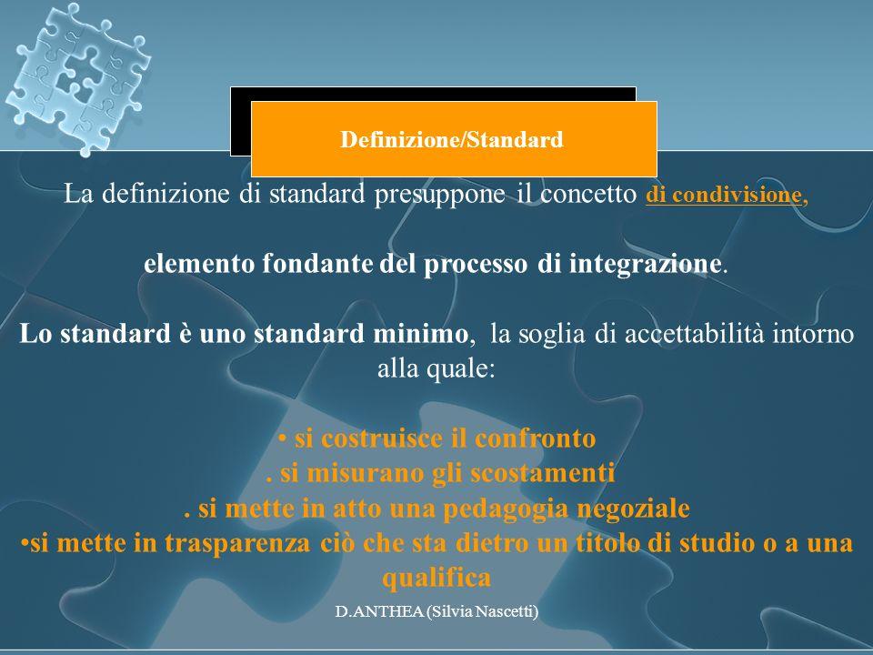 La definizione di standard presuppone il concetto di condivisione, elemento fondante del processo di integrazione. Lo standard è uno standard minimo,