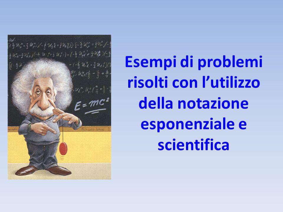 Esempi di problemi risolti con lutilizzo della notazione esponenziale e scientifica